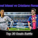 دانلود کلیپ Lionel Messi vs Cristiano – Ronaldo Top 30 Goals Battle
